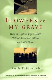 Flowers on My Grave: How an Ojibwa Boy's Death Helped Break the Silence on Child Abuse