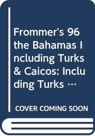 Frommer's 96 the Bahamas Including Turks & Caicos: Including Turks and Caicos (Frommer's Complete Travel Guides)