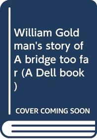 William Goldman's story of A bridge too far (A Dell book)