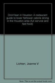 Dinin'lean in Houston: A restaurant guide to lower fat/lower calorie dining in the Houston area (full service and fast food)