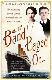 And the Band Played On: The Titanic Violinist and the Glovemaker: A True Story of Love, Loss and Betrayal