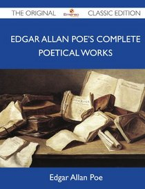 Edgar Allan Poe's Complete Poetical Works - The Original Classic Edition