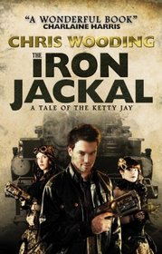 The Iron Jackal (Tales of the Ketty Jay, Bk 3)
