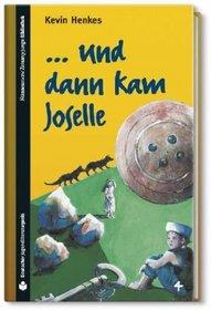 ... Und dann kam Joselle