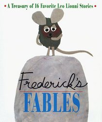 Frederick's Fables : A Treasury of 16 Favorite Leo Lionni Stories