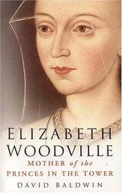 Elizabeth Woodville, Second Edition : Mother of the Princes in the Tower