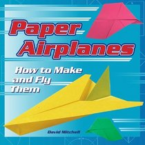 Paper Airplanes : How to Make and Fly Them