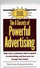The 8 Secrets of Powerful Advertising (Why More Customers Don't Respond to Advertising and How You Can Change That Today)
