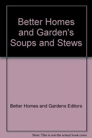 Better Homes and Garden's Soups and Stews