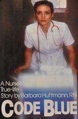 Code Blue: A Nurse's True Life Story