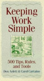 Keeping Work Simple : 500 Tips, Rules, and Tools