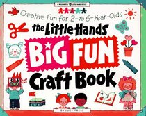 The Little Hands Big Fun Craft Book: Creative Fun for 2- to 6-Year-Olds (Williamson Little Hands)