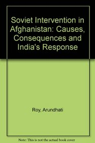 Soviet Intervention in Afghanistan: Causes, Consequences and India's Response