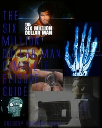 The Six Milion Dollar Man Complete Episode Guide