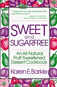 Sweet and Sugarfree: An All-Natural Fruit-Sweetened Dessert Cookbook