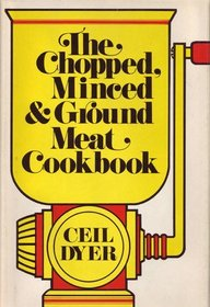The Chopped, Minced and Ground Meat Cookbook