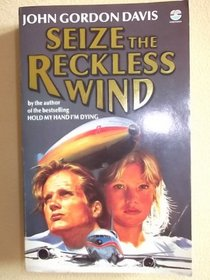 Seize the Reckless Wind