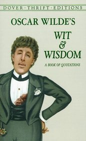 Oscar Wilde's Wit and Wisdom : A Book of Quotations (Dover Thrift Editions)