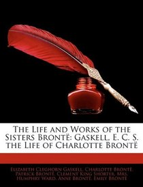 The Life and Works of the Sisters Bront�: Gaskell, E. C. S. the Life of Charlotte Bront�