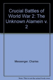 Crucial Battles of World War 2: The Unknown Alamein v. 2