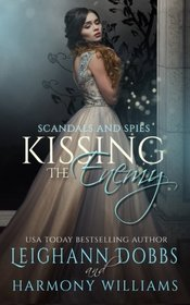 Kissing The Enemy (Scandals and Spies) (Volume 1)