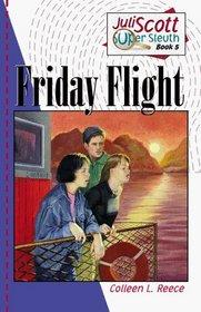 Friday Flight (Reece, Colleen L. Juli Scott, Super Sleuth, Bk 5.)