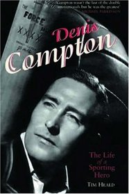 Denis Compton: The Life of a Sporting Hero