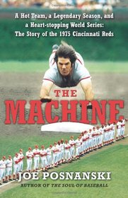 The Machine: A Hot Team, a Legendary Season, and a Heart-stopping World Series-The Story of the 1975 Cincinnati Reds