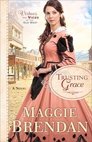 Trusting Grace (Virtues and Vices of the Old West, Bk 3)