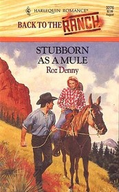Stubborn as a Mule (Back to the Ranch) (Harlequin Romance, No 3276)