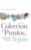 Coleccion de Puntos de Tejido: Una Guia Creativa Imprescindible Con 300 Puntos Para Tejer (Spanish Edition)