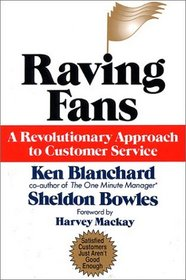 Raving Fans : A Revolutionary Approach To Customer Service
