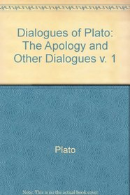 Dialogues of Plato: The Apology and Other Dialogues v. 1