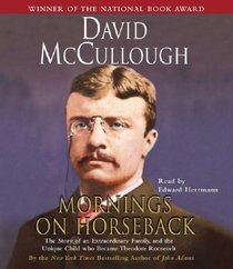 Mornings On Horseback: The Story of an Extraordinary Family, a Vanished Way of Life, and the Unique Child Who Became Theodore Roosevelt (Audio CD) (Abridged)