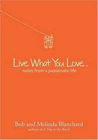 Live What You Love: Notes from a Passionate Life