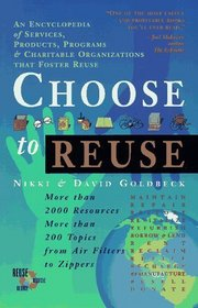 Choose to Reuse: An Encyclopedia of Services, Businesses, Tools  Charitable Programs That Facilitate Reuse