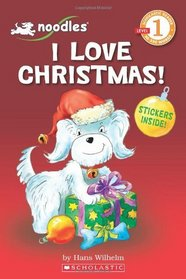 Noodles: I Love Christmas! (with Sticker Sheet) (Scholastic Reader - Level 1 (Quality))
