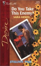 Do You Take This Enemy? (Stallion Pass, Bk 1) (Silhoouette Desire, No 1476)