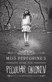 Miss Peregrine's Home for Peculiar Children (Miss Peregrine's Peculiar Children, Bk 1)