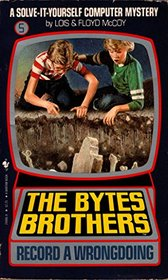 The Bytes Brothers Record a Wrongdoing (Solve-It-Yourself Computer Mystery)