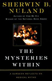 The Mysteries Within : A Surgeon Explores Myth, Medicine, and the Human Body