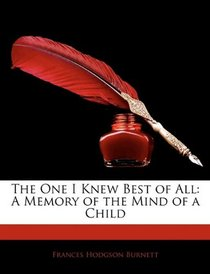 The One I Knew Best of All: A Memory of the Mind of a Child