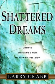 Shattered Dreams : God's Unexpected Path to Joy