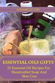 Essential Oils Gifts: 32 Essential Oil Recipes For Handcrafted Soap And Skin Care: (Young Living Essential Oils Guide, Essential Oils Book, Essential Oils For Weight Loss)