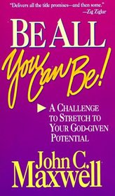 Be All You Can Be: A Challenge to Stretched to Your God-Given Potential