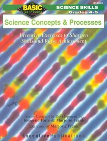 Science Concepts & Processes: Grades 4-5 Inventive Exercises to Sharpen Skills and Raise Achievement (Basic Not Boring)