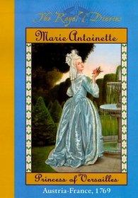 Marie Antoinette: Princess of Versailles, Austria-France, 1769 (The Royal Diaries)
