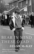 Bear in Mind These Dead. Susan McKay