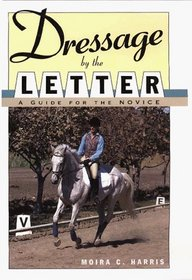 Dressage by the Letter: A Guide for the Novice (Howell Equestrian Library)