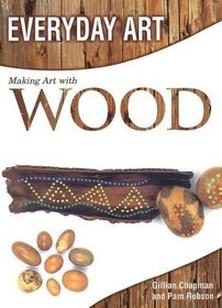 Making Art with Wood (Everyday Art)